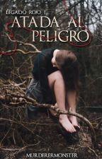 Legado rojo I: Atada al peligro by MurdererMonster