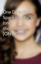 One Direction Spanking Story (one shots/story) [ON HOLD] by Batmanl1am