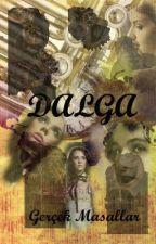 DALGA by Gercek_Masallar