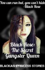 Black Rose: The Secret Gangster Queen  by BlackAshPrincess