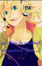 un chico de vocaloid me quiere?( len x ___) by Kaori_7v7