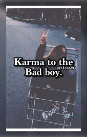 Karma to the bad boy