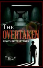 The Overtaken #Wattys2016 by Lincolnstastytoes