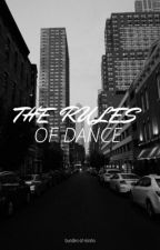 The Rules of Dance [Undergoing Editing] by XxTrustMeNotxX