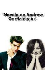 """Novela de Andrew Garfield y Tú"" by LucianaMartinez3"