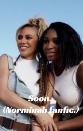 Soon. (Norminah Fanfic) by rainstxrm
