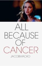 All Because of Cancer by JacobMacko