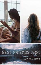Best Friends (Camren G!P) by ElianneLizeth18