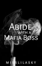 Abide with a Mafia Boss by tweetyseyy