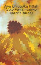 Ana Uhibbuka Fillah (Aku Mencintaimu Karena Allah) by indriaprila