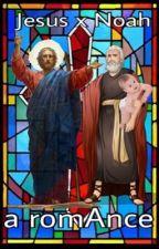 Jesus x Noah: a romAnce by saveadam2k15