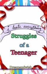 Struggles of a Teenager by OneBeautifulSinner