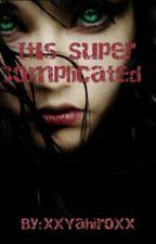 It's Super Complicated by Hiro-Senpai