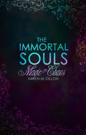 Immortal Souls (The Immortal Souls: Magic & Chaos #1) [COMPLETED]  by Karen_Dillon