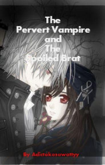 The Pervert Vampire and The Spoiled Brat