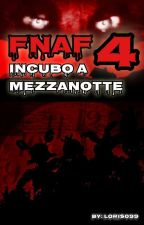 FIVE NIGHTS AT FREDDY'S 4: INCUBO A MEZZANOTTE by Loris099