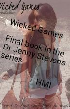 Wicked Games-Completed! (book 4 Dr Jenny Stevens Series) by 50shadesofblues