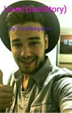 Love(Liam story) by YuridiaAguirre