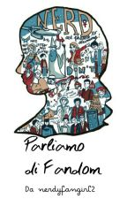 Parliamo di Fandom by nerdyfangirl2