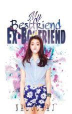 My Bestfriend Ex-Boyfriend (On-going) by nalucnaj