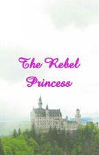 The Rebel Princess by Rising_Miracle