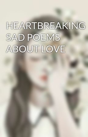 Heartbreaking Sad Poems About Love You Hurt I Cry Wattpad