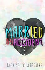 Married By Accident by ElaBebeBocahBontot