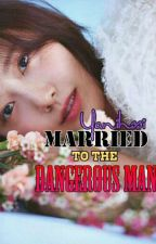 Married to the Dangerous Man by Yanihssi