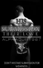 His Submission Their Love (#Wattys2016) by Alphasub1987