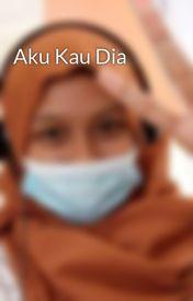 Aku Kau Dia by SitiXD