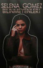 Selena Gomez Bilinmeyenleri [Düzenlenecek] by splitauthor