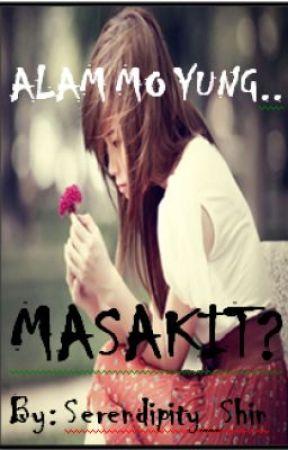 Alam mo yung masakit? by Serendipity_Shin