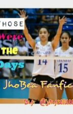 Those were the Days (JhoBea Fanfic) by jayselleee17