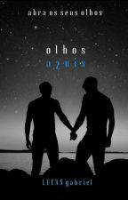 Olhos Azuis (Romance Gay) #Wattys2016 by LucasGabriel07