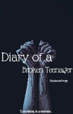 Diary of a Broken Teenager by StarbucksDrugs
