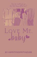 Love Me, Baby by HippityHoppityAzure