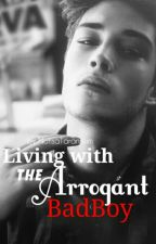 Living with the Arrogant Bad Boy(Discontinued.) by BirdInACage