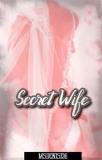Secret Wife by MsDenise16