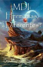 MDI: Hermanas, ¿Diferentes? by wonderidhunitas
