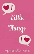Love & its Little Things ✔ by HpelessRomantic