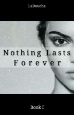 Nothing Lasts Forever (Kendall Jenner Fan-Fiction) Book I by LeDouche