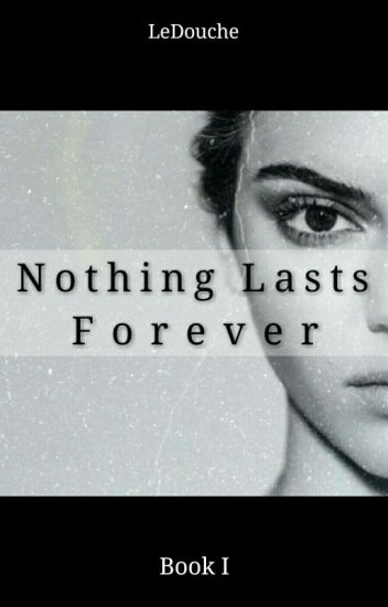 Nothing Lasts Forever (Kendall Jenner Fan-Fiction) Book I