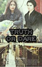 Truth or Dare by Whaeva_