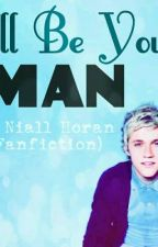 I'll Be Your Man <3 (One Direction/Niall Horan Fanfiction) ♡ON HOLD♡ by KristenMay