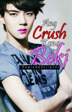 Ang Crush Kong Beki (On Hold) by DominaeScriptor