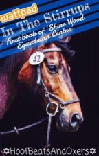 In The Stirrups- First Book Of The Series, Shire Wood Equestrian Centre by HoofBeatsAndOxers