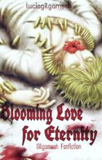 Blooming Love for Eternity ( GilgameshXOC) by Lucia_Gilgamesh