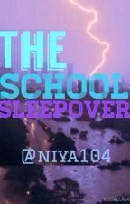 The School Sleepover by ItsNiyaGurl