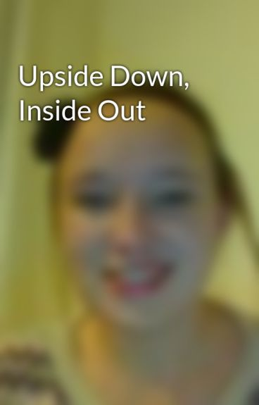 Upside Down, Inside Out by Caity10101