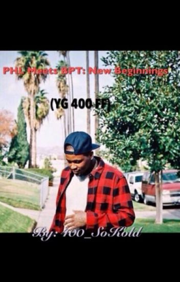 PHL Meets BPT: New Beginnings || YG400 (PMB Sequel)